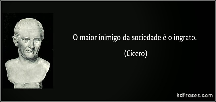 frase-o-maior-inimigo-da-sociedade-e-o-ingrato-cicero-145697